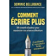 Comment écrire plus: 50 conseils d'auteur pour maximiser vos séances d'écriture (L'écrivain professionnel t. 1) (French Edition)