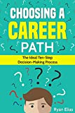Choosing A Career: The Ideal Ten-Step Decision-Making Process