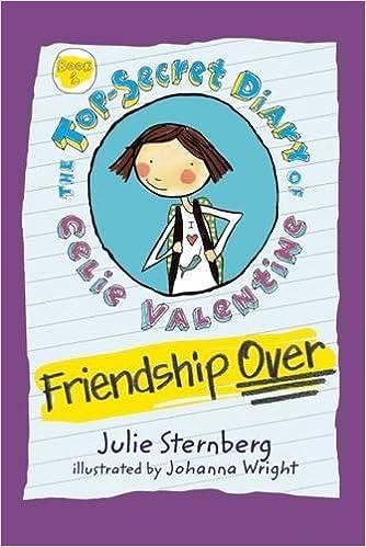Friendship Over The Top Secret Diary Of Celie Valentine Julie Sternberg Johanna Wright 9781629794051 Amazon Books