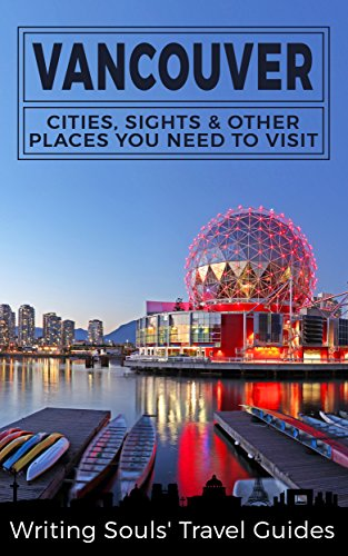 Vancouver: Cities, Sights & Other Places You Need To Visit (Canada,Vancouver,Toronto Montreal,Ottawa,Winnipeg,Calgary Book 2)