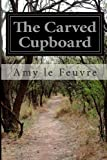 The Carved Cupboard, Amy Le Feuvre, 1499782535