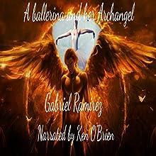 A Ballerina and Her Archangel: The Gabriel Ramirez Series, Book 1 Audiobook by Gabriel Ramirez Narrated by Ken O'Brien
