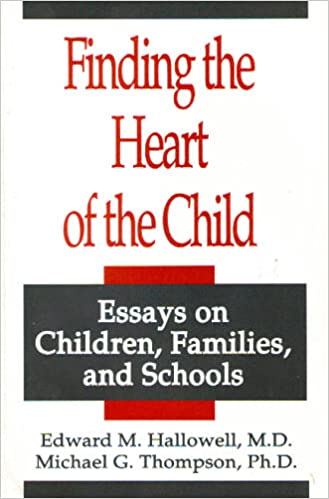 finding the heart of the child essays on children families and  finding the heart of the child essays on children families and schools edward m hallowell 9780934338929 com books