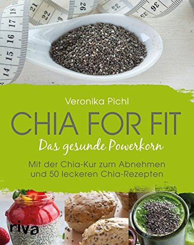 Chia for fit: Das gesunde Powerkorn Mit der Chia-Kur zum Abnehmen ...