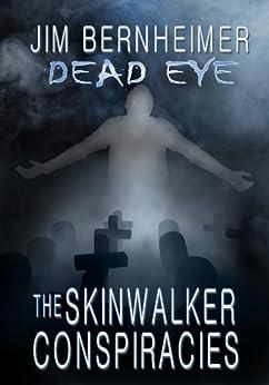 Dead Eye: The Skinwalker Conspiracies by [Bernheimer, Jim]