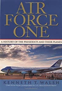Air Force One: A History of the Presidents and Their Planes by Kenneth T. Walsh (2003-05-14)