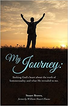 Book My Journey: Seeking God's heart about the truth of homosexuality and what He revealed to me.