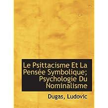 Le Psittacisme Et La Pensée Symbolique; Psychologie Du Nominalisme