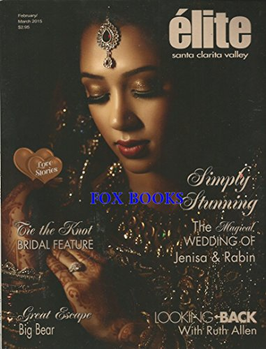 ELITE MAGAZINE MARCH 2015 SINGLE ISSUE MAGAZINE: A REGIONA UNIQUE WEDDING MAGAZINE OF SANTA CLARITA VALLEY : TIE THE KNOT BRIDAL FEATURE ; SIMPLY STUNNING THE MAGICAL WEDDING OF JENISA & RABIN ; GREAT ESCAPE BIG BEAR AND MORE LOVE STORIESL