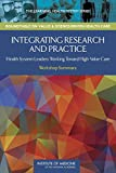 img - for Integrating Research and Practice: Health System Leaders Working Toward High-Value Care: Workshop Summary book / textbook / text book