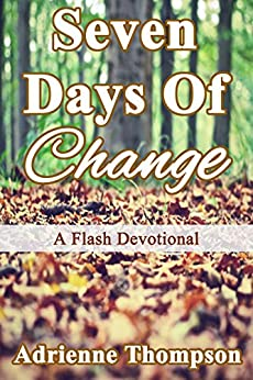 Seven Days of Change: A Flash Devotional by [Thompson, Adrienne]