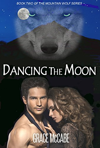 Dancing The Moon (The Mountain Wolf Book 2) - Shifter Paranormal Romance