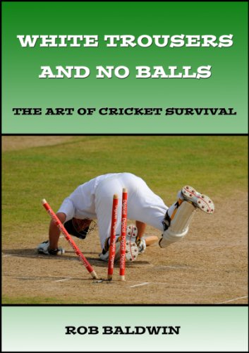 White Trousers and No Balls: The Art of Cricket Survival por Rob Baldwin
