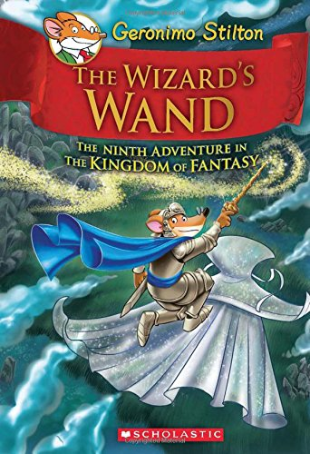 Read Online The Wizard's Wand (Geronimo Stilton and the Kingdom of Fantasy #9) pdf
