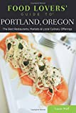 Food Lovers' Guide to® Portland, Oregon: The Best Restaurants, Markets & Local Culinary Offerings (Food Lovers' Series)