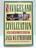 Savages and Civilization, Jack Weatherford, 0517588609