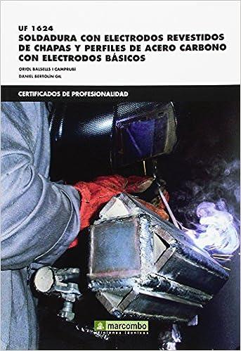 SOLDADURA CON ELECTRODOS REVESTIDOS CHAPAS Y PERFI.UF1624 [Paperback] BERTOLIN (Spanish) Paperback – 2015
