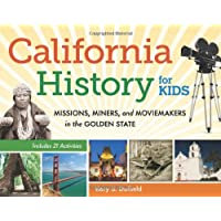 California History for Kids: Missions, Miners, and Moviemakers in the Golden State, Includes 21 Activities (For Kids…