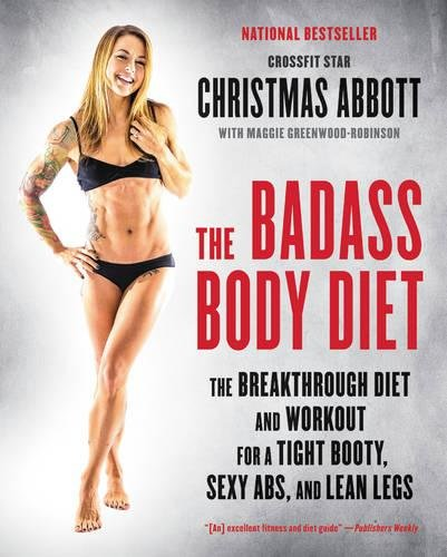 Abs Diet Cookbook (The Badass Body Diet: The Breakthrough Diet and Workout for a Tight Booty, Sexy Abs, and Lean Legs)