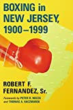Boxing in New Jersey, 1900-1999, Robert F. Fernandez, 078649476X