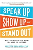 img - for Speak Up, Show Up, and Stand Out: The 9 Communication Rules You Need to Succeed by Malandro, Loretta (2014) Paperback book / textbook / text book