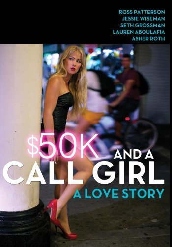 $50K and a Call Girl: A Love Story by Ross Patterson;Jessie Wiseman;Seth Grossman;Lauren Aboulafia;Asher Roth