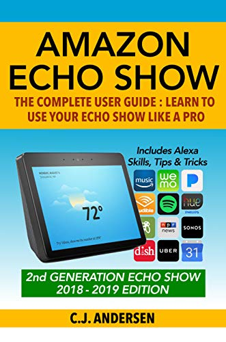 Amazon Echo Show The Complete User Guide Learn To Use Your Echo