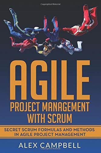 Agile Project Management with Scrum: Secret Scrum Formulas and Methods in Agile Project Management.