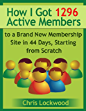 How I Got 1296 Active Members to a Brand New Membership Site in 44 Days, Starting from Scratch