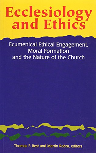 Ecclesiology and Ethics: Ecumenical Ethical Engagement, Moral Formation and the Nature of the Church