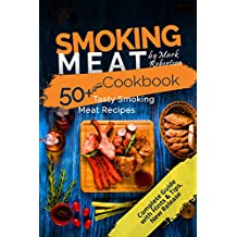 Smoking Meat Cookbook: The Essential Guide To Real Barbecue: 50+ Tasty Smoking Meat Recipes