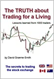 The TRUTH about Trading for a Living: The secrets to trading the stock exchange