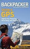 Backpacker Magazine's Using a GPS, Bruce Grubbs, 0762756551