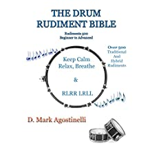 The Drum Rudiment Bible: 500 Rudiments Beginner to Advanced (Drum Rudiments Book 1)