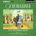 Oz Reimagined: New Tales from the Emerald City and Beyond Audiobook by Douglas Cohen (editor), John Joseph Adams (editor), Orson Scott Card, Jane Yolen, Seanan McGuire, Jonathan Maberry, Simon R. Green, Tad Williams Narrated by Nick Podehl, Tanya Eby