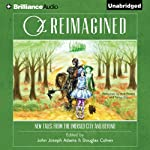 Oz Reimagined: New Tales from the Emerald City and Beyond | Douglas Cohen (editor),John Joseph Adams (editor),Orson Scott Card,Jane Yolen,Seanan McGuire,Jonathan Maberry,Simon R. Green,Tad Williams