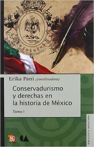 Conservadurismo y derechas en la historia de M?ico. Tomo I (Biblioteca Mexicana: Serie Historia Y Antropologia / Mexican Library) (Spanish Edition) by Pani Erika (coord.) (2010-02-03)