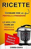 Ricette: Cucinare Con La Pentola a Pressione: Le Migliori Ricette Per Pentola a Pressione - Ricette Facili E Gustose