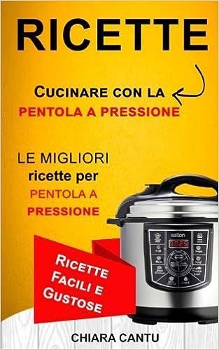 Ricette: Cucinare con la pentola a pressione: le migliori ricette ...