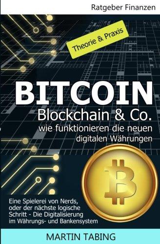 Bitcoin, Blockchain & Co. Wie funktionieren die neuen digitalen Währungen?: Eine Spielerei von Nerds, oder der nächste logische Schritt? Die ... Währungs- und Bankensystem (German Edition) ebook