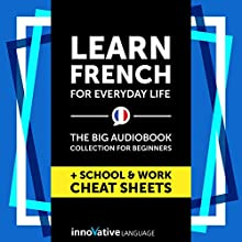 Learn French for Everyday Life - the Big Audiobook Collection for Beginners Discours Auteur(s) :  Innovative Language Learning LLC Narrateur(s) :  FrenchPod101.com