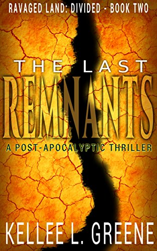 The Last Remnants - A Post-Apocalyptic Thriller (Ravaged Land: Divided Book 2) by [Greene, Kellee L.]