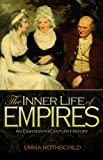The Inner Life of Empires : An Eighteenth-Century History, Rothschild, Emma, 0691156123