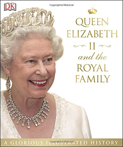 Queen Elizabeth II and the Royal Family: A Glorious Illustrated History (Queen Elizabeth Ii)