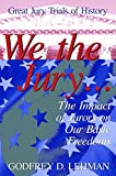 We the Jury: The Impact of Jurors on Our Basic Freedoms : Great Jury Trials of History