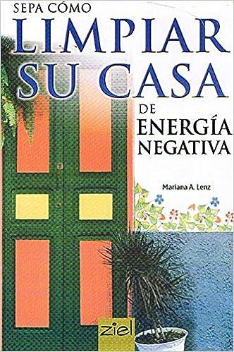 Amazon Com Sepa Como Limpiar Su Casa De Energia Negativa Know How