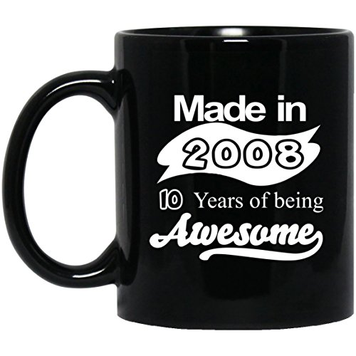 10thBirthdayMug - Made in 2008 , 10 Years Of Being Awesome - 9th Birthday gifts idea for Men, Women - Funny Gift for Friend, Child - Black 11oz Tea Cup mug
