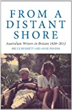img - for From a Distant Shore: Australian Writers in Britain 1820-2012 (Australian Literary Studies) book / textbook / text book