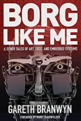 Borg Like Me: & Other Tales of Art, Eros, and Embedded Systems