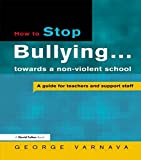 How to Stop Bullying in Your School, George Varnava, 1853469386